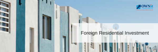 Foreign Residential Investment | OWNit Conveyancing | Fixed Fee Conveyancing Queensland | Cheapest Conveyancing Brisbane